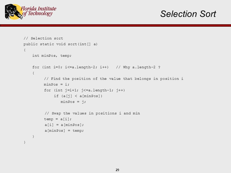 Selection Sort // Selection sort public static void sort(int[] a) {